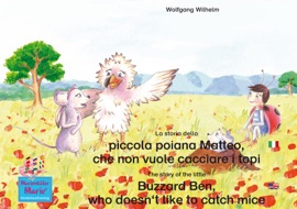 LA STORIA DELLA POIANA MATTEO CHE NON VUOLE CACCIARE I TOPI. ITALIANO-INGLESE. / THE STORY OF THE LITTLE BUZZARD BEN, WHO DOESNT LIKE TO CATCH MICE. ITALIAN-ENGLISH.