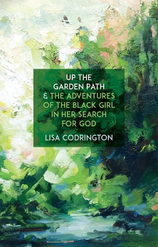 Lisa Codrington - Up the Garden Path & The Adventures of the Black Girl in Her Search for God