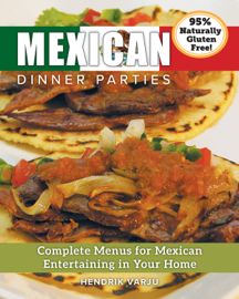 Mexican Dinner Parties, Complete Menus for Mexican Entertaining in Your Home