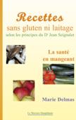 Recettes sans gluten ni laitage selon les principes de Dr Jean Seignalet