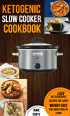 Ketogenic Slow Cooker Cookbook: Easy Keto Crockpot Recipes For Rapid Weight Loss And Smart Healthy Living