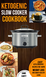 Ketogenic Slow Cooker Cookbook: Easy Keto Crockpot Recipes For Rapid Weight Loss And Smart Healthy Living book