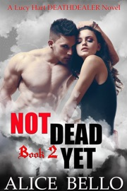 NOT DEAD YET: A LUCY HART, DEATHDEALER NOVEL (BOOK TWO)