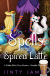 Spells and Spiced Latte - A Coffee Witch Cozy Mystery