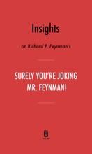 Insights on Richard P. Feynman's Surely You're Joking, Mr. Feynman! by Instaread