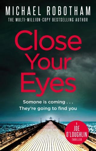 Michael Robotham - Close Your Eyes