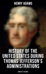 History Of The United States During Thomas Jeffersons Administrations Complete 4 Volumes