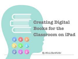 Creating Digital Books For The Classroom On Ipad