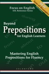 Beyond Prepositions For ESL Learners Mastering English Prepositions For Fluency
