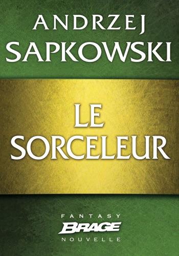 Andrzej Sapkowski - Le Sorceleur
