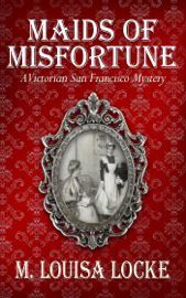 Maids of Misfortune: A Victorian San Francisco Mystery book