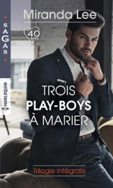 Trois play-boys à marier : trilogie intégrale