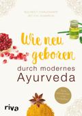 Wie neu geboren durch modernes Ayurveda