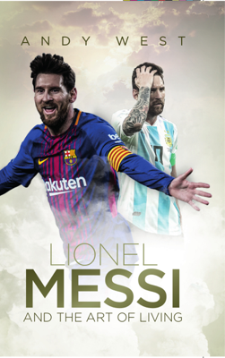 Lionel Messi and the Art of Living - Andy West book