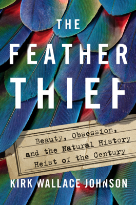 The Feather Thief - Kirk Wallace Johnson book