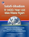 Salafi-Jihadism A 1400-Year-old Idea Rises Again - Terrorist Groups Al-Qaeda Boko Haram And ISIS Examination Of Historical Events From 1960 Through 1979 Leading To Militarization Of Salafism