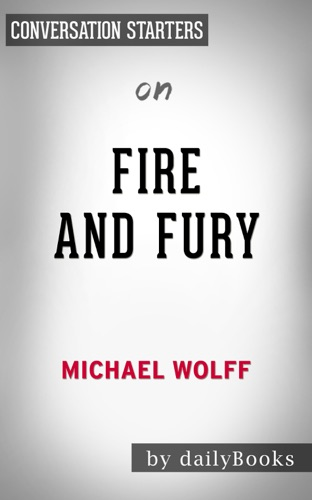 Daily Books - Fire and Fury by Michael Wolff: Conversation Starters