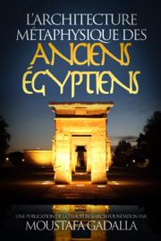 L'architecture métaphysique des anciens Égyptiens