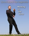 Success Beyond Your Imagination Working In The Zone