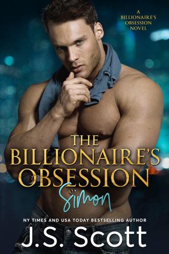 The Billionaire's Obsession: The Complete Collection - J. S. Scott - J. S. Scott