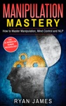 Manipulation Mastery - How To Master Manipulation Mind Control And NLP