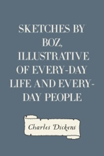Sketches by Boz, Illustrative of Every-Day Life and Every-Day People