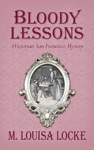 Bloody Lessons A Victorian San Francisco Mystery