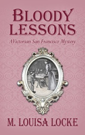 Bloody Lessons: A Victorian San Francisco Mystery - M. Louisa Locke