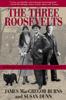 James MacGregor Burns & Susan Dunn - The Three Roosevelts artwork