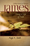 James Living A Life Of Faith A Bible Study For Women