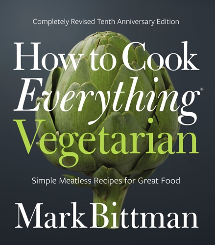 Mark Bittman - How to Cook Everything Vegetarian