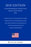 Protection Of Stratospheric Ozone - Substitutes For Refrigeration And Air Conditioning And Revision Of Venting Prohibition For Certain Refrigerant US Environmental Protection Agency Regulation EPA 2018 Edition