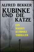 Ein Harry Kubinke Thriller: Kubinke und die Katze: