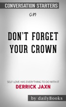 Don't Forget Your Crown: Self-love Has Everything To Do With It By Derrick Jaxn: Conversation Starters