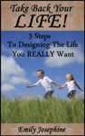 Take Back Your Life Three Steps To Designing The Life You Really Want