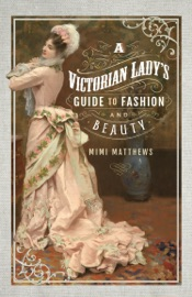 A VICTORIAN LADYS GUIDE TO FASHION AND BEAUTY