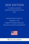 Certification Of Part 23 Turbofan- And Turbojet-Powered Airplanes And Miscellaneous Amendments US Federal Aviation Administration Regulation FAA 2018 Edition