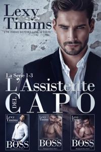 L'Assistente del Capo – La Serie #1-3 di Lexy Timms Copertina del libro