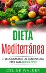 Dieta Mediterrnea 77 Deliciosas Recetas Con Una Gua Fcil Para Perder Peso