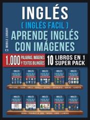 Inglés ( Inglés Facil ) Aprende Inglés con Imágenes (Super Pack 10 libros en 1)