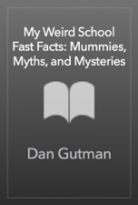 My Weird School Fast Facts Mummies Myths And Mysteries By Dan