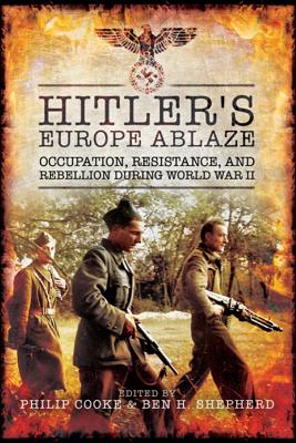 Hitler's Europe Ablaze - Philip Cooke & Ben H. Shepherd book