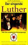 Der Singende Luther - Luthers Einfluss Auf Die Entwicklung Der Musikgeschichte - Teil 2