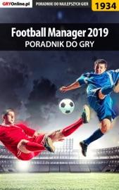 FOOTBALL MANAGER 2019 (PORADNIK DO GRY)