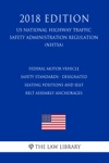 Federal Motor Vehicle Safety Standards - Designated Seating Positions And Seat Belt Assembly Anchorages US National Highway Traffic Safety Administration Regulation NHTSA 2018 Edition