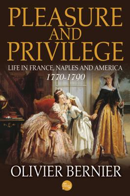 Pleasure and Privilege: Life in France, Naples, and America 1770-1790 - Olivier Bernier book