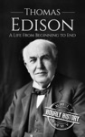 Thomas Edison A Life From Beginning To End