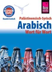 Palästinensisch-Syrisch-Arabisch - Wort für Wort: Kauderwelsch-Sprachführer von Reise Know-Ho