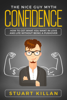 Stuart Killan - Confidence: The Nice Guy Myth - How to Get What You Want in Love and Life without Being a Pushover artwork