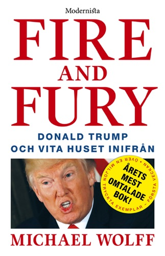 Michael Wolff - Fire and Fury: Donald Trump och Vita huset inifrån
